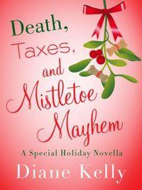 Death, Taxes, and Mistletoe Mayhem by Diane Kelly
