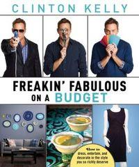 Freakin' Fabulous on a Budget by Clinton Kelly