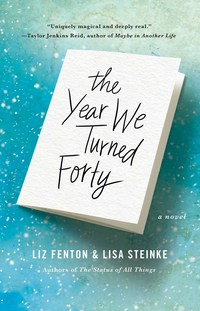 THE YEAR WE TURNED FORTY by Lisa Steinke and Liz Felton