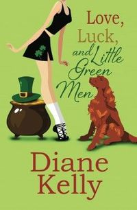 Love, Luck, And Little Green Men by Diane Kelly