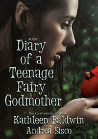 Diary Of A Teenage Fairy Godmother by Kathleen Baldwin
