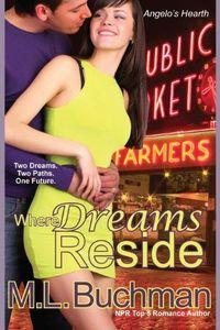 Where Dreams Reside by M.L. Buchman
