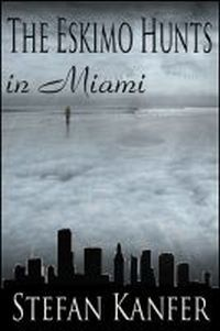 The Eskimo Hunts in Miami! by Stefan Kanfer