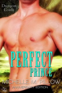 Perfect Prince: Dragon Lords Anniversary Edition by Michelle M. Pillow