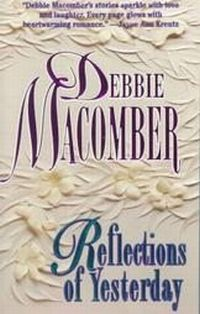 Reflections Of Yesterday by Debbie Macomber