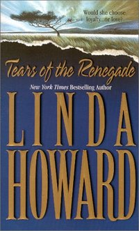 Tears Of The Renegade by Linda Howard