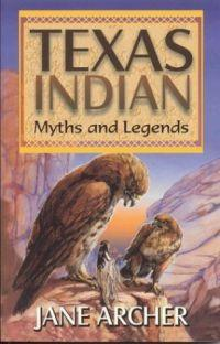 Texas Indian Myths and Legends by Jane Archer