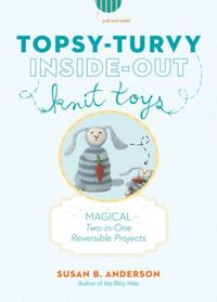 Topsy-Turvy Inside-Out Knit Toys by Susan B. Anderson