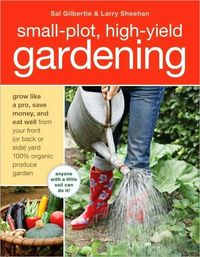 Small-Plot, High-Yield Gardening by Larry Sheehan