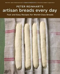 Peter Reinhart's Artisan Breads Every Day