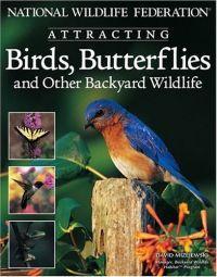 National Wildlife Federation Attracting Birds, Butterflies & Backyard Wildlife