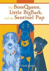 The Bossqueen, Little BigBark, and the Sentinel Pup by Sarah Clark Jordan