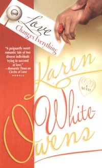 Love Changes Everything by Karen White-Owens