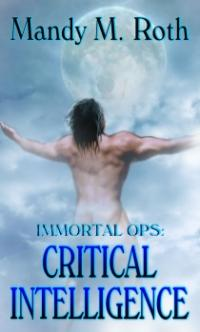 Immortal Ops Book 2: Critical Intelligence by Mandy M. Roth