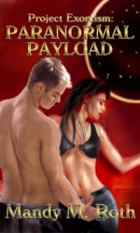 Project Exorcism Book 1: Paranormal Payload by Mandy M. Roth