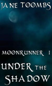 Moonrunner I: Under the Shadow by Jane Toombs