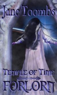 Temple of Time Book 3: Forlorn by Jane Toombs
