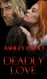 Deadly Love by Ashley Ladd