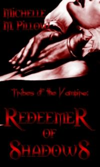 Tribes of the Vampire Book 1: Redeemer of Shadows by Michelle M. Pillow