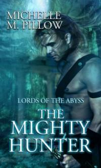 Lords of the Abyss Book 1: The Mighty Hunter by Michelle M. Pillow