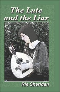 The Lute And The Liar by Rie Sheridan