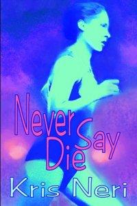 Never Say Die by Kris Neri