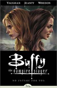 Buffy The Vampire Slayer Season Eight, Volume 2: No Future For You by Brian K. Vaughan
