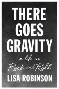 There Goes Gravity by Lisa Robinson