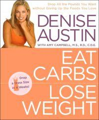 Eat Carbs, Lose Weight : Drop All the Pounds You Want