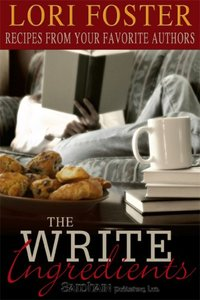 The Write Ingredients: Recipes from Your Favorite Authors by Lori Foster