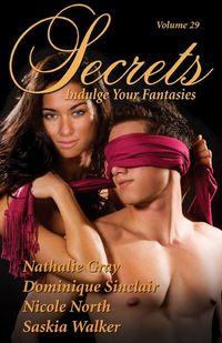 Secrets Volume 29 Indulge Your Fantasies by Dominique Sinclair