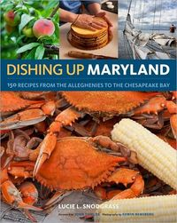 Dishing Up Maryland by Lucie Snodgrass