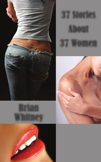 37 Stories About 37 Women by Brian Whitney