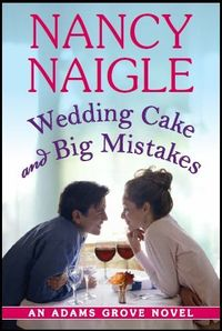 Wedding Cake And Big Mistakes by Nancy Naigle