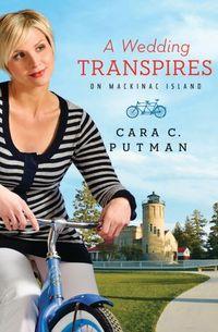 A Wedding Transpires On Mackinac Island by Cara Putman