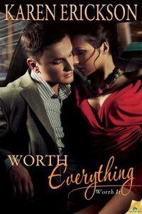 Worth Everything by Karen Erickson