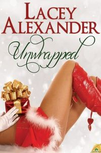 Unwrapped by Lacey Alexander