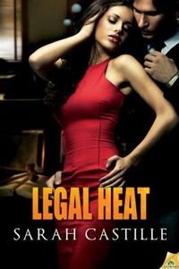Legal Heat by Sarah Castille