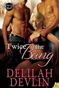 Twice the Bang by Delilah Devlin
