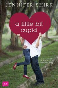 A Little Bit Cupid by Jennifer Shirk