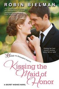 Kissing the Maid of Honor by Robin Bielman