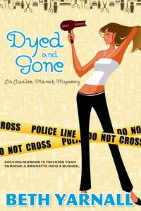 Dyed and Gone by Beth Yarnall