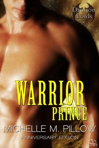 Warrior Prince: Dragon Lords Anniversary Edition by Michelle M. Pillow