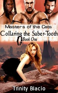Masters of The Cats: Collaring The Saber-Tooth by Trinity Blacio