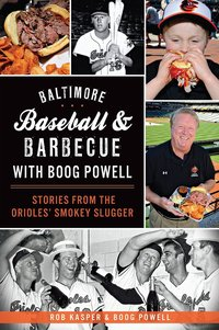 Baltimore Baseball And Barbecue With Boog Powell
