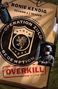 Operation Zulu Redemption: Overkill - The Beginning by Ronie Kendig