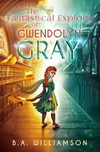 The Fantastical Exploits of Gwendolyn Gray