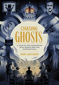 Chasing Ghosts: A Tour of Our Fascination with Spirits and the Supernatural