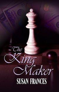 The King Maker by Susan Frances