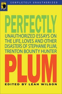 Perfectly Plum: An Unauthorized Celebration of the Life, Loves and Other Disasters of Stephanie Plum